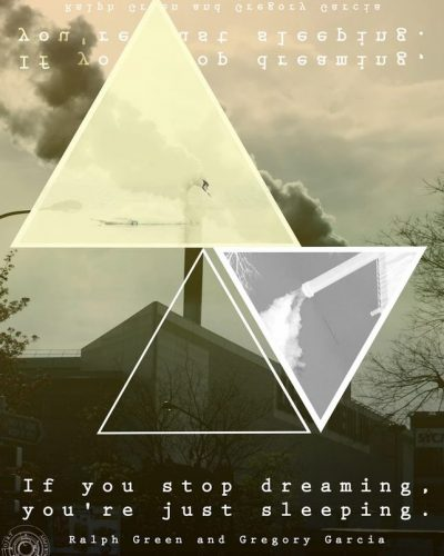 Dreaming: If you stop dreaming, you're just sleeping. 'Ralph Green and Gregory Garcia'. Personal Quotation Project.